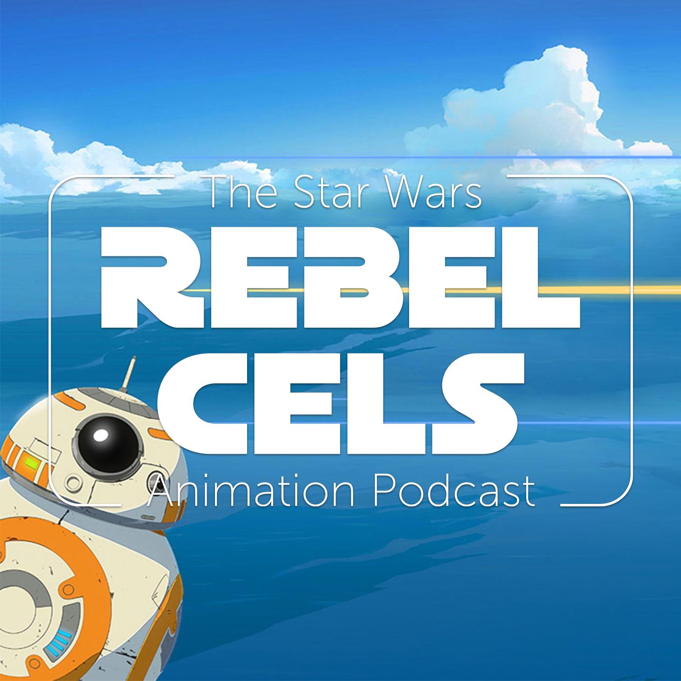 Rebel Cels: The Star Wars Animation Podcast - Star Wars Rebels, Freemaker Adventures, Forces of Destiny